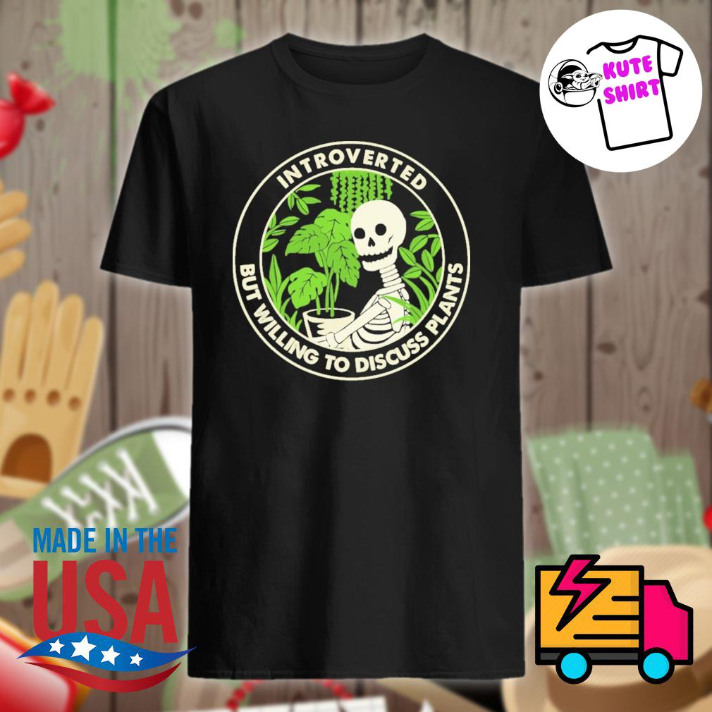 Skeleton garden introverted but willing to discuss plants shirt