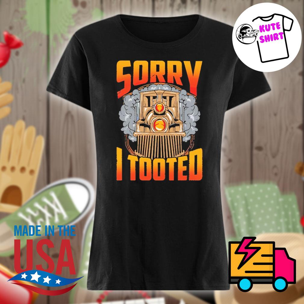 Train sorry I tooted s Ladies t-shirt