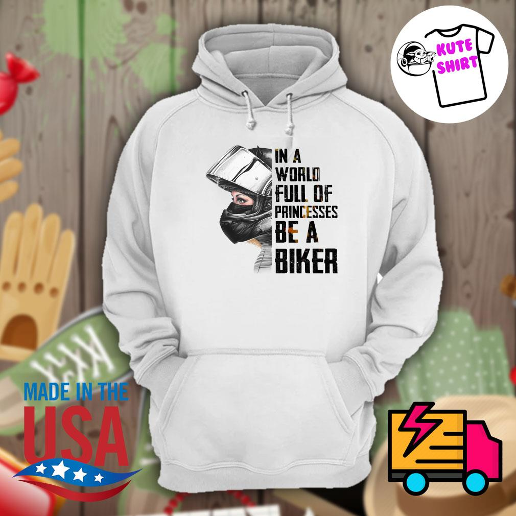 In a world full of princesses be a biker s Hoodie