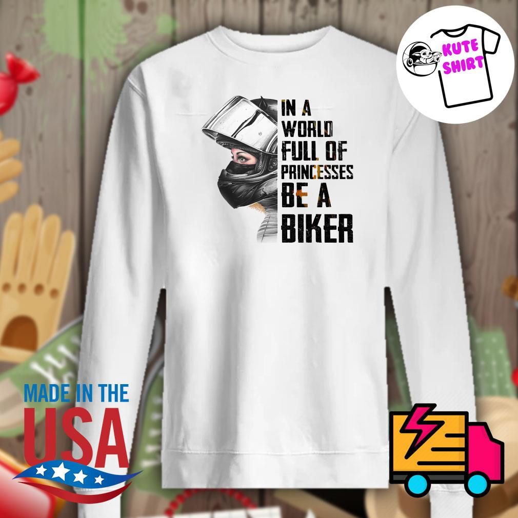 In a world full of princesses be a biker s Sweater