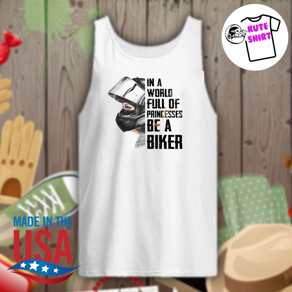 In a world full of princesses be a biker s Tank-top