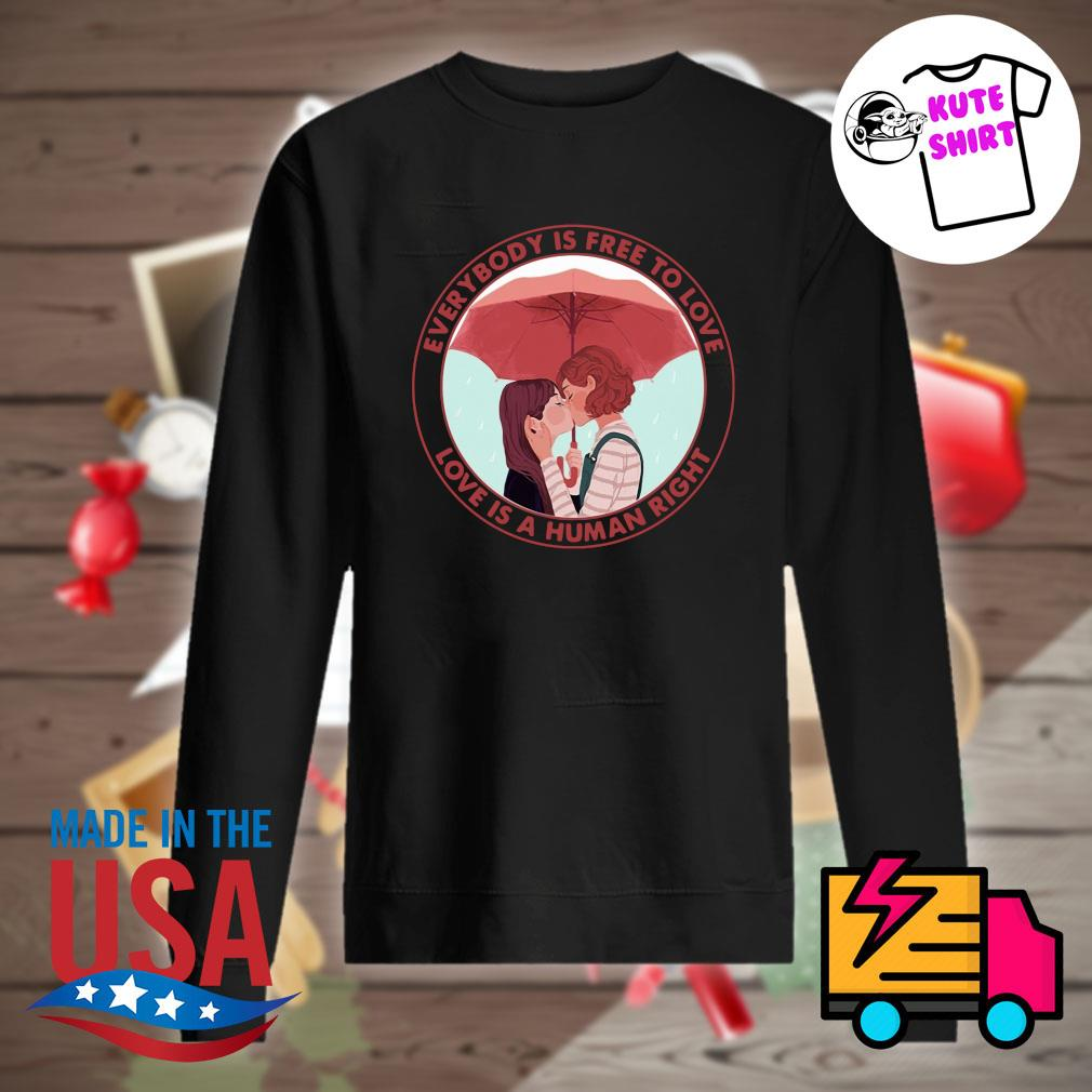 Lesbian Umbrella everybody is free to love love is a human right s Sweater