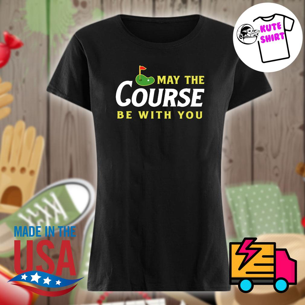 May the course be with you Golf s Ladies t-shirt