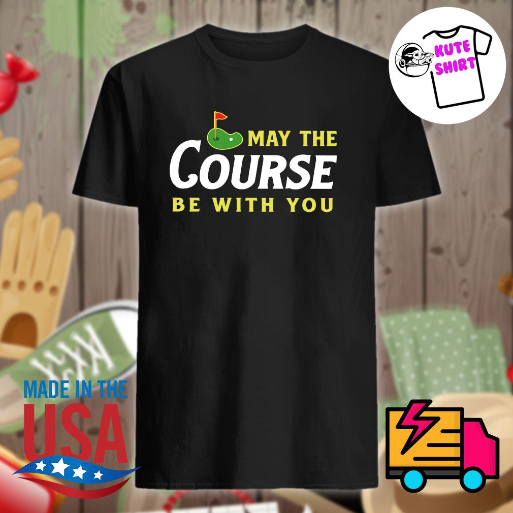 May the course be with you Golf shirt