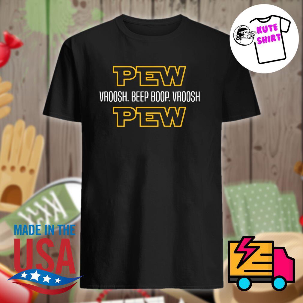 Pew Vroosh beep boop Vroosh Pew shirt