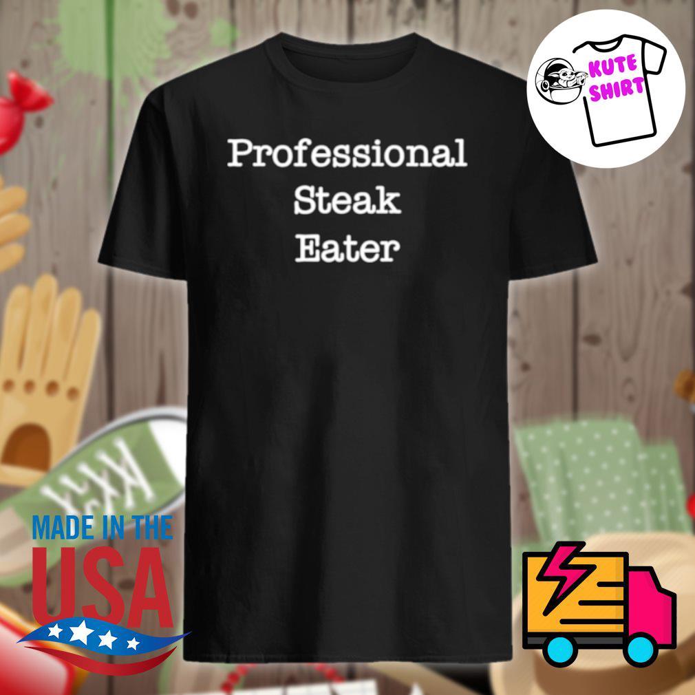 Professional Steak Eater Shirt