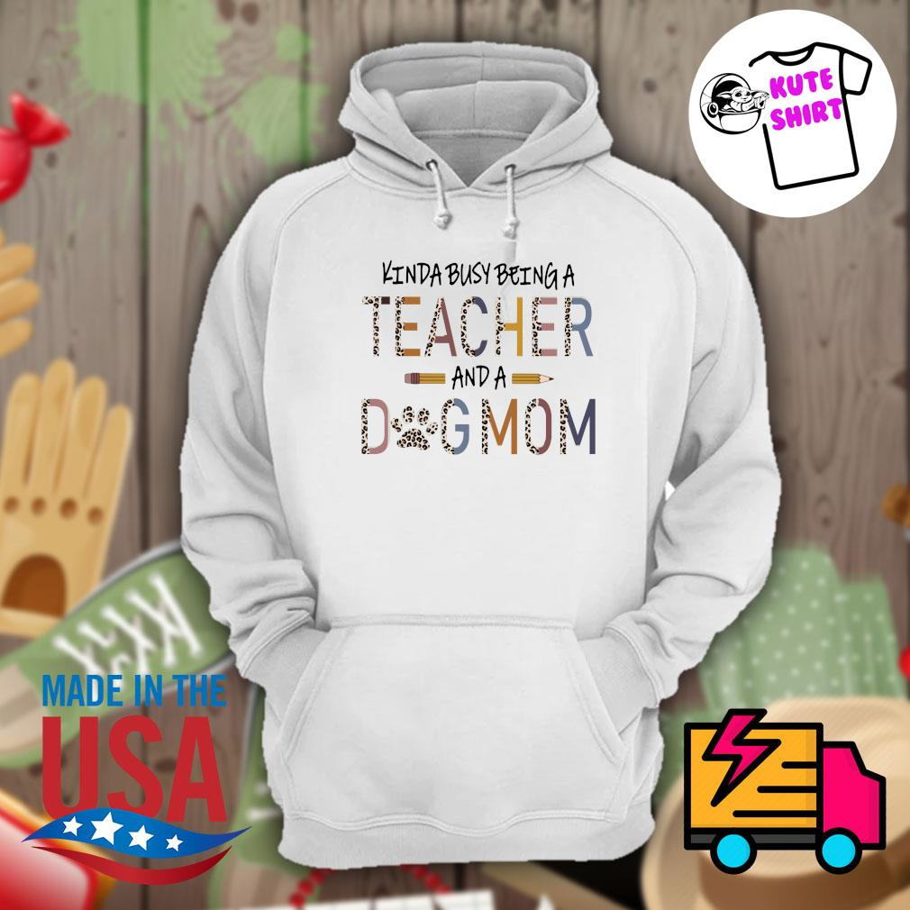 Kinda busy being a teacher and a dog mom Mother's day s Hoodie