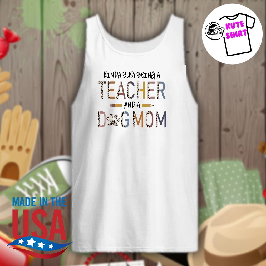 Kinda busy being a teacher and a dog mom Mother's day s Tank-top