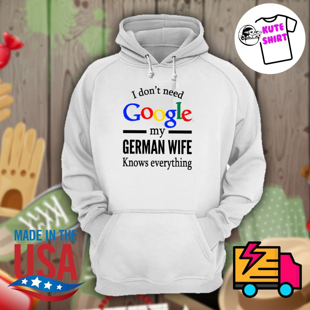 I don't need google my German wife knows everything s Hoodie