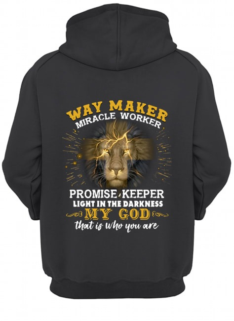 Lion Way maker miracle worker promise keeper light in the darkness my God that is who you are Hoodie