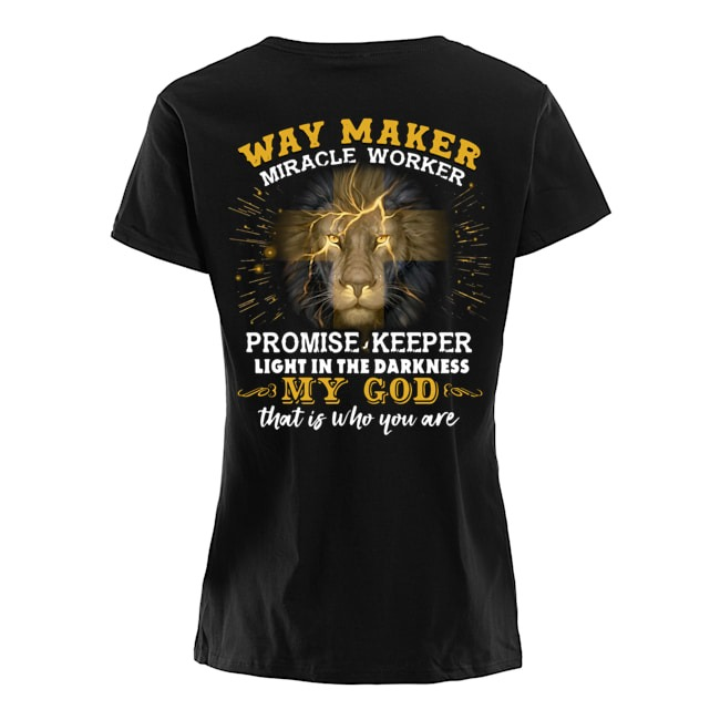 Lion Way maker miracle worker promise keeper light in the darkness my God that is who you are Ladies t-shirt