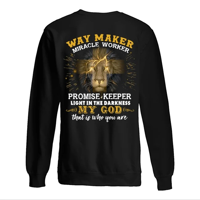 Lion Way maker miracle worker promise keeper light in the darkness my God that is who you are Sweater