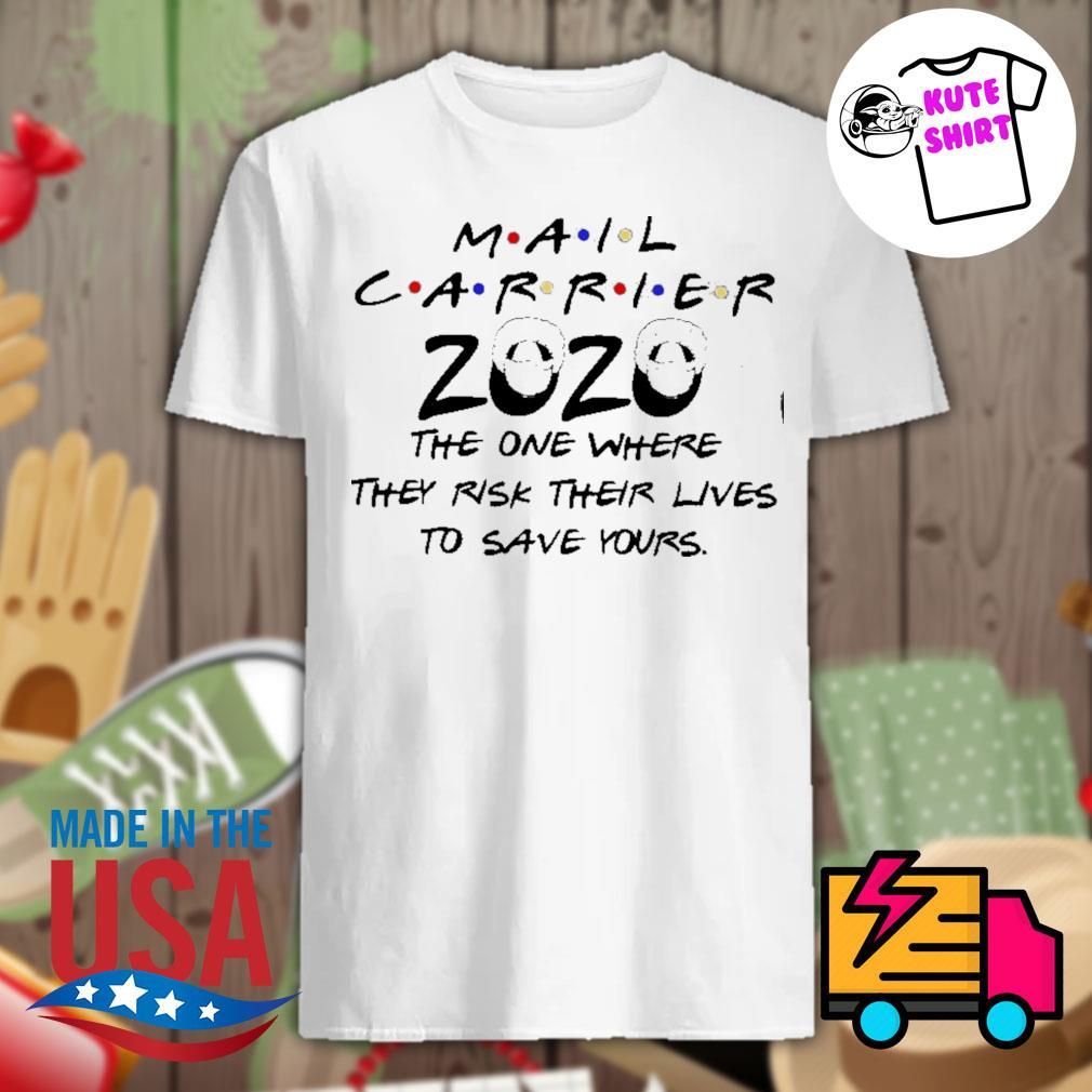 Mail carrier 2020 the one where they risk their lives to save yours shirt