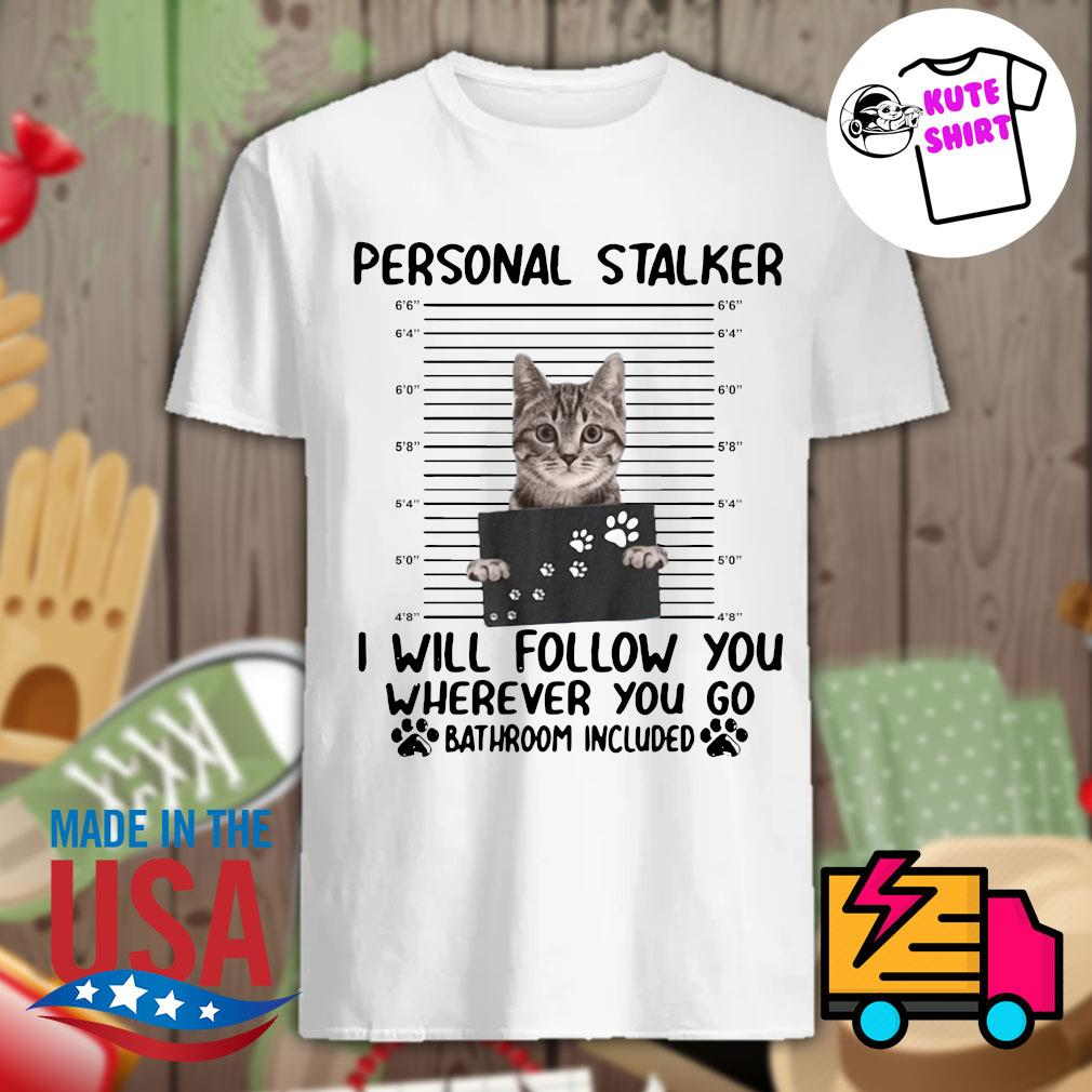 Meow Personal staker I willl follow you wherever you go bathroom included shirt