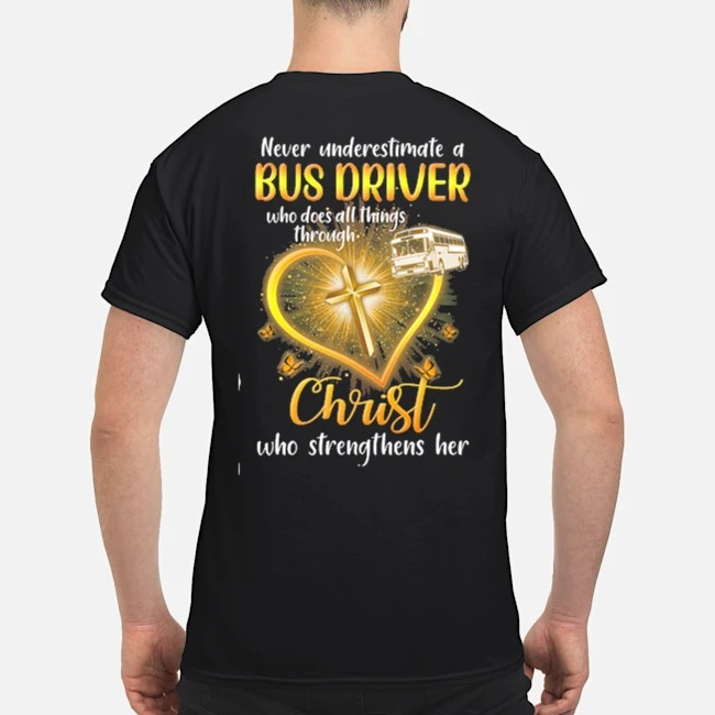 Never underestimate a bus driver who does all things through christ who strengthens her shirt