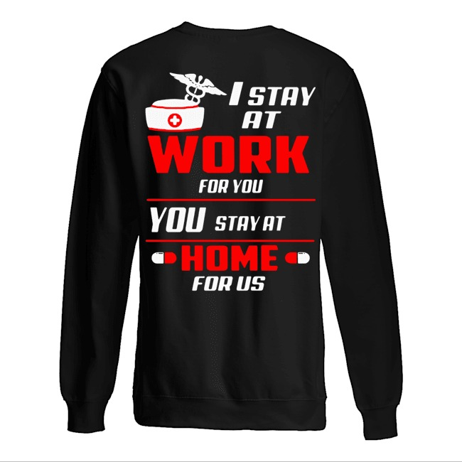 Nurse I stay at work for you you stay at home for us Sweater