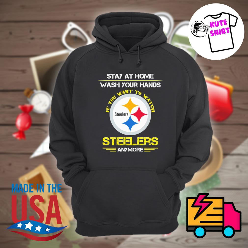 Stay at home wash your hands if you want to watch Steelers anymore s Hoodie