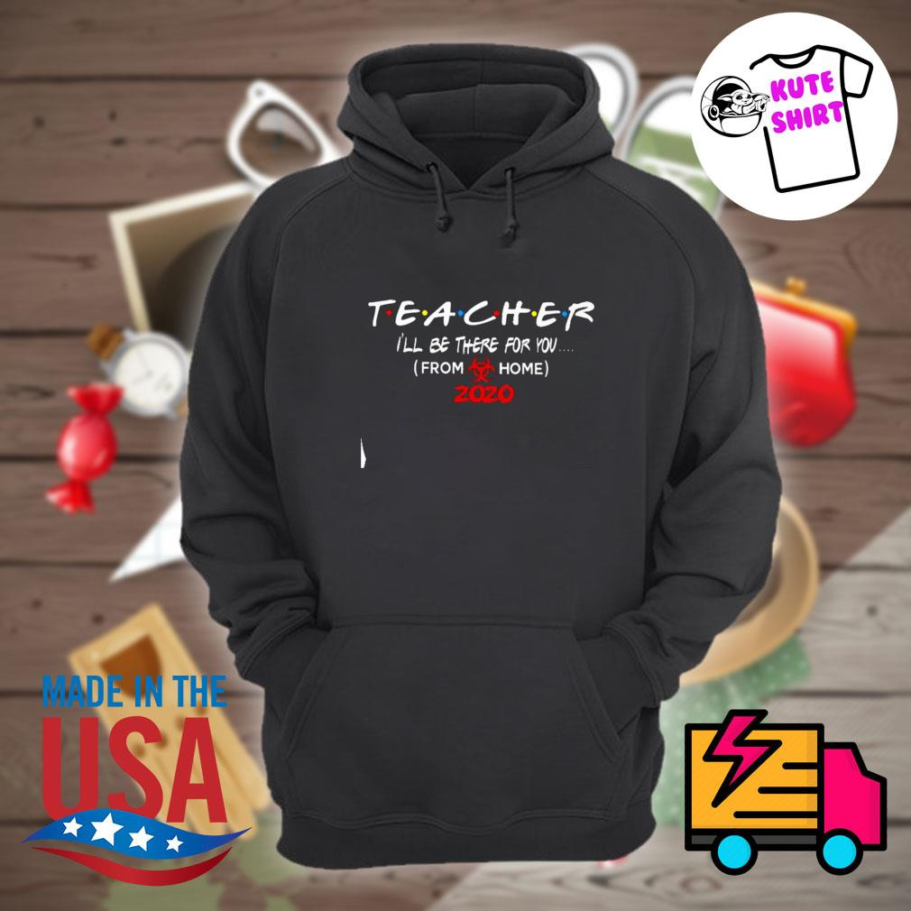 Teacher I'll be there for you from home 2020 s Hoodie