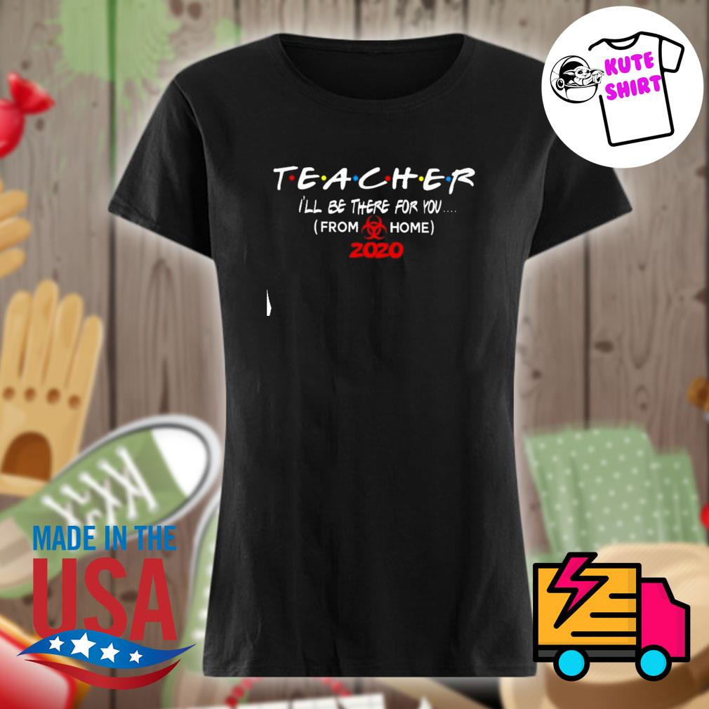 Teacher I'll be there for you from home 2020 s Ladies t-shirt