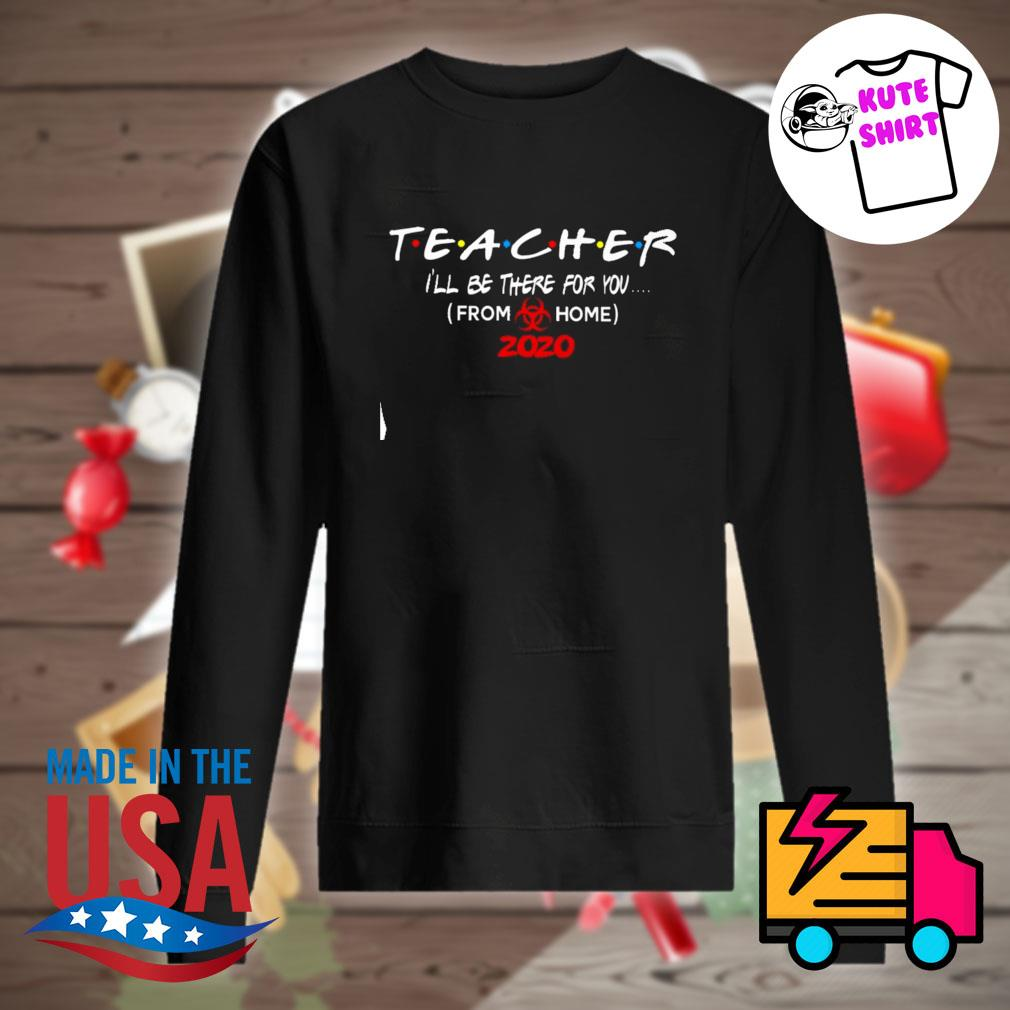 Teacher I'll be there for you from home 2020 s Sweater