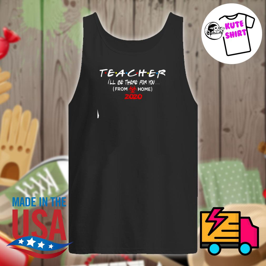 Teacher I'll be there for you from home 2020 s Tank-top