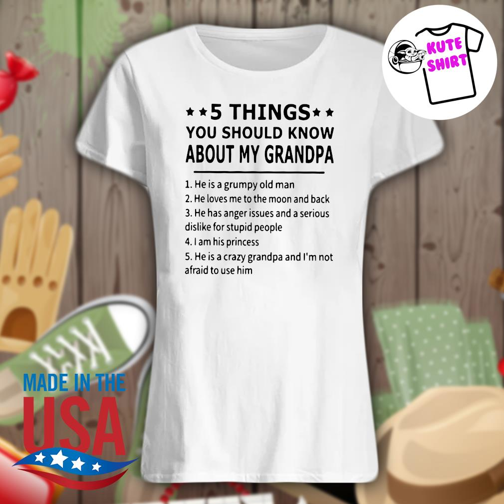 5 things you should know about my grandpa s Ladies t-shirt