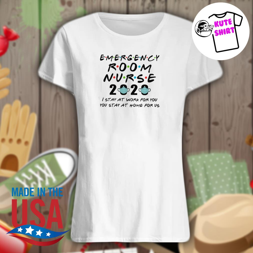 Emergency room nurse 2020 I stay at work for you you stay at home for us Ladies t-shirt