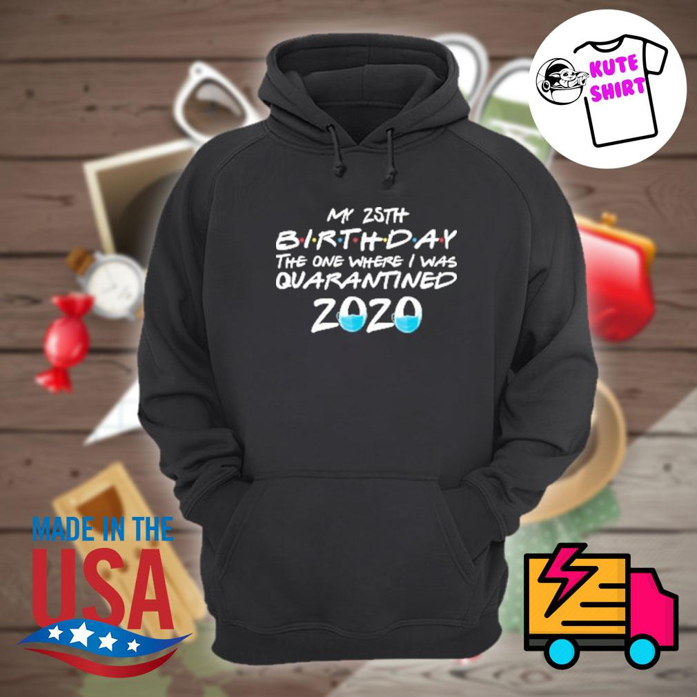 My 25th birthday the one where I was quarantined 2020 s Hoodie