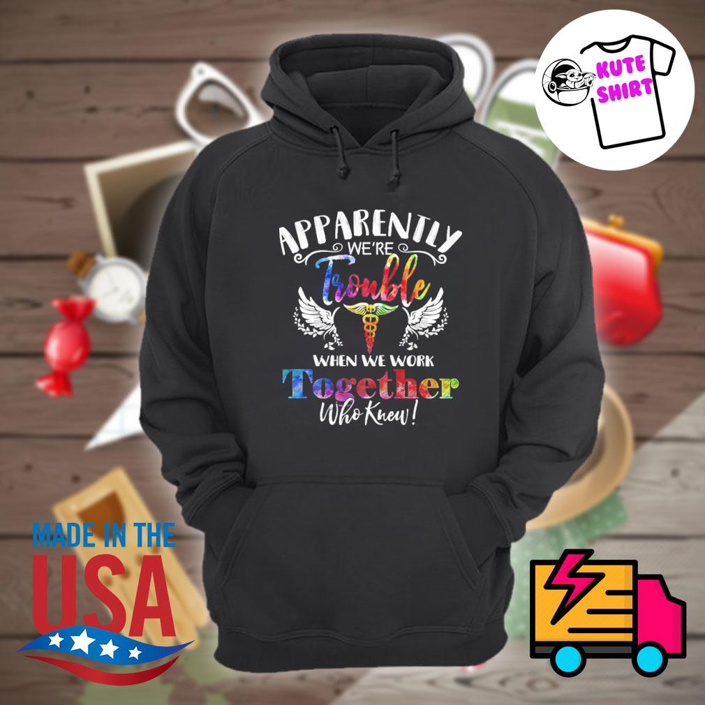 Nurse Apparently we're when we work together who knew s Hoodie