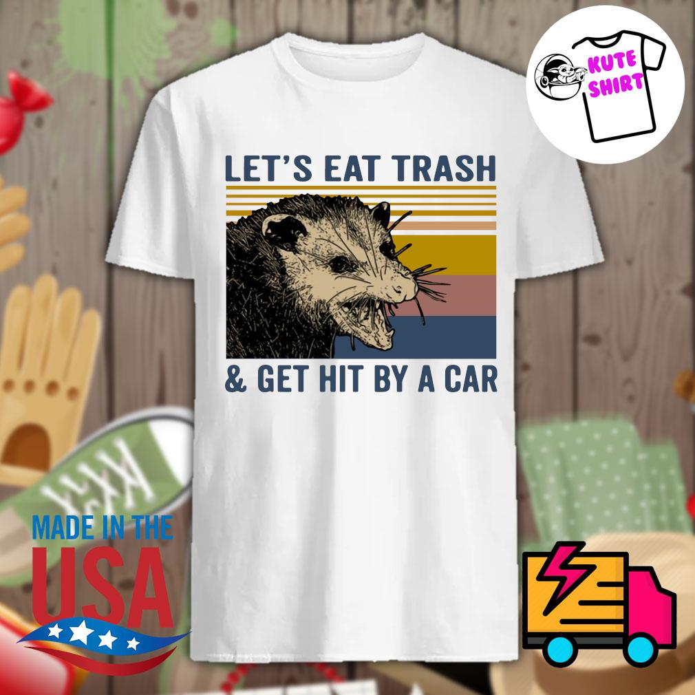 Possumcore Let's eat trash and get hit by a car vintage shirt