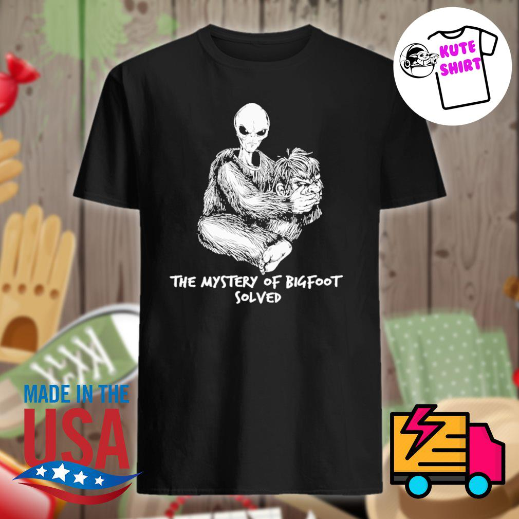 Alien UFO the mystery of bigfoot solved shirt