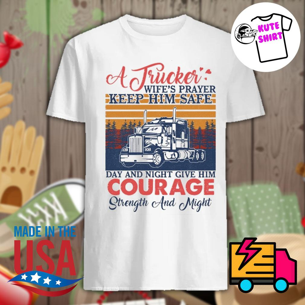 A Trucker Wife's prayer keep him safe day and night give him courage strength and might vintage shirt