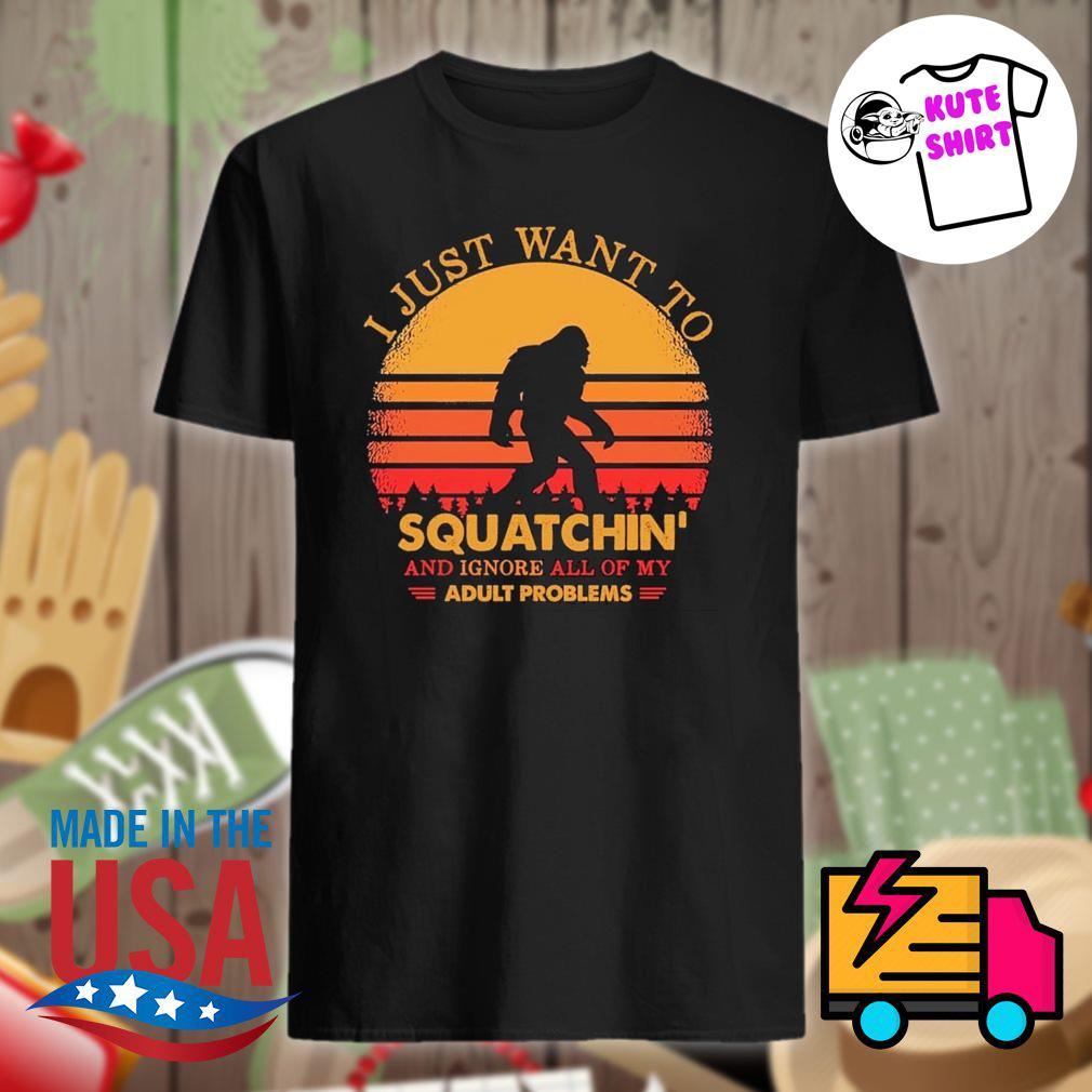 Bigfoot I just want to Squatchin' and ignore all of my Adult Problem vintage shirt