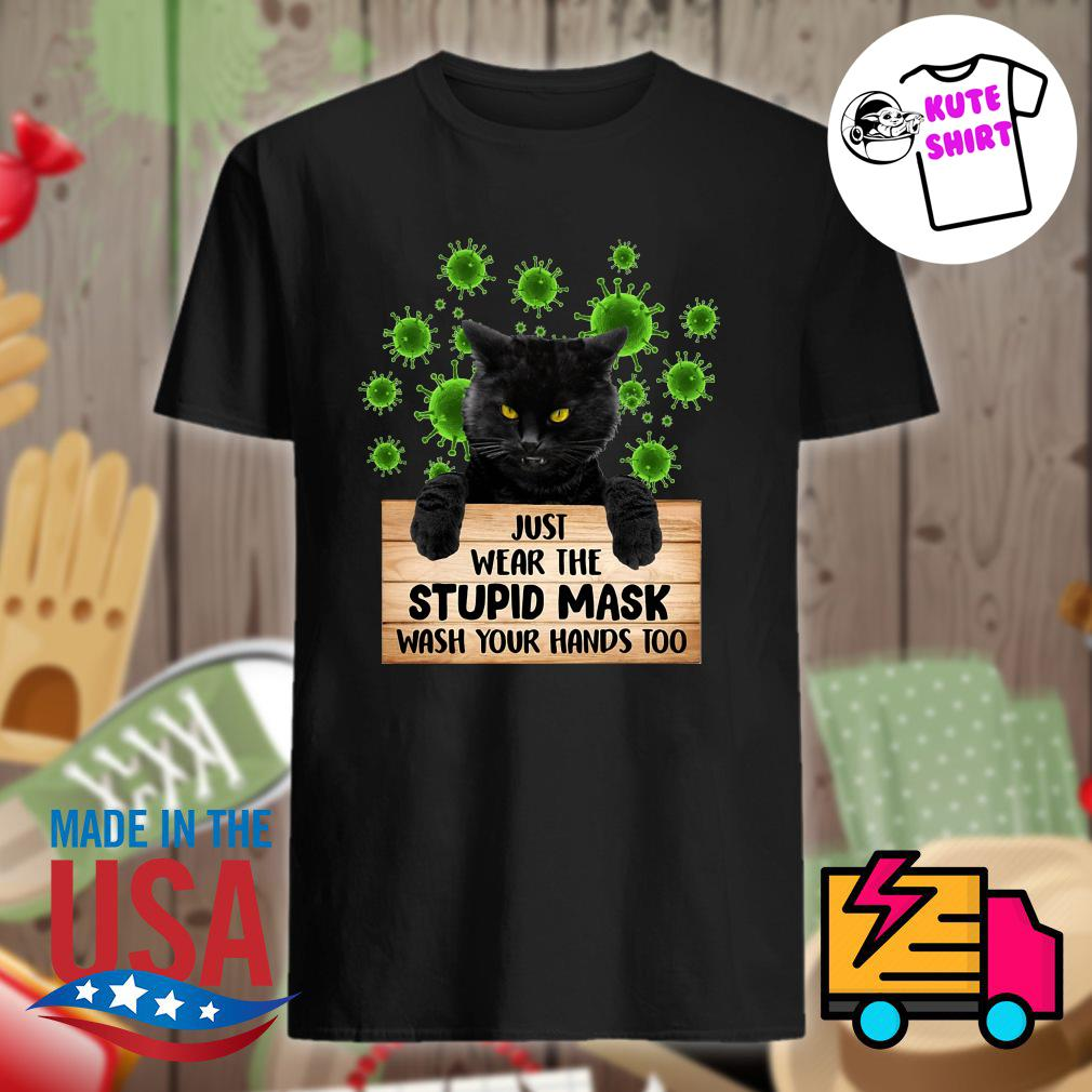 Black cat just wear the stupid mask wash your hands too shirt