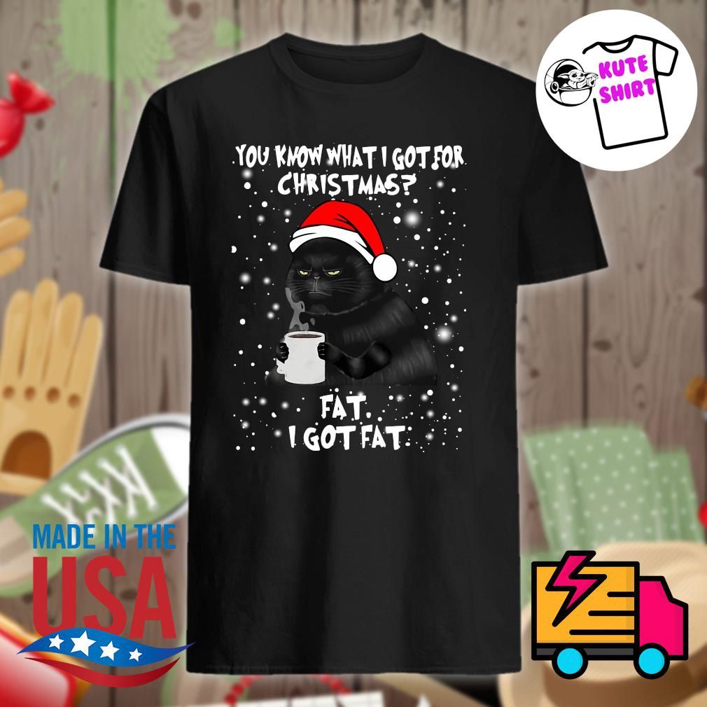 Black cat you know what I got for Christmas fat I got fat shirt