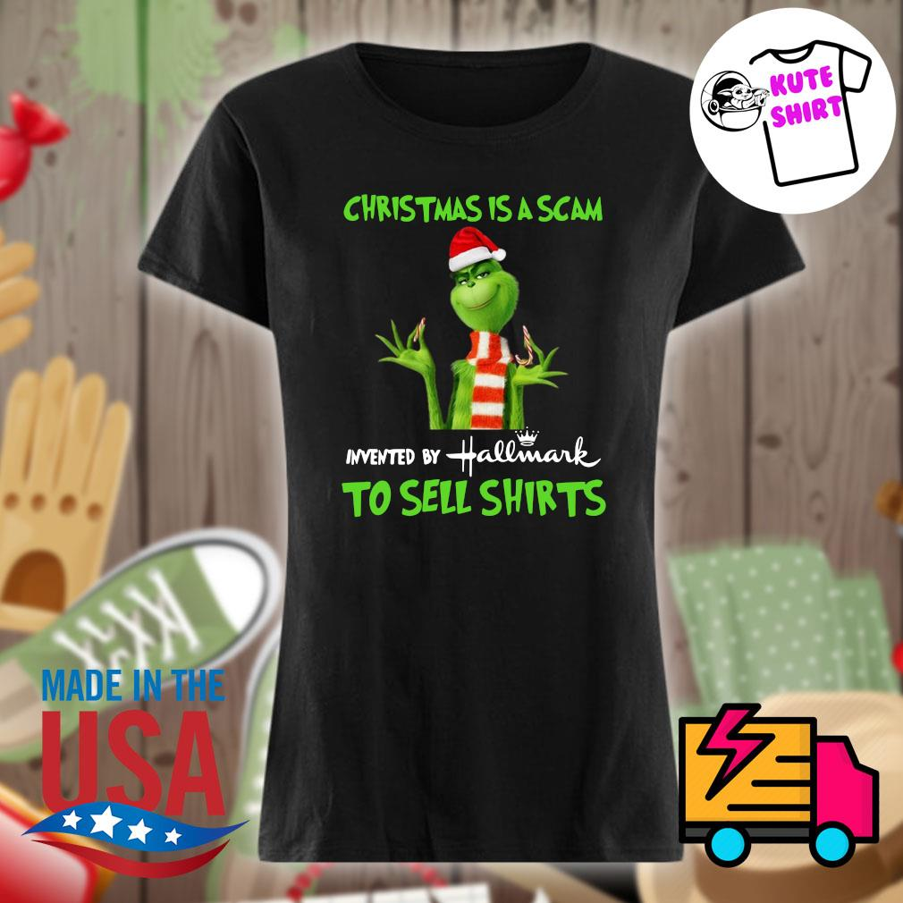 Grinch Christmas is a scam invented by Hallmark to sell shirts s Ladies t-shirt