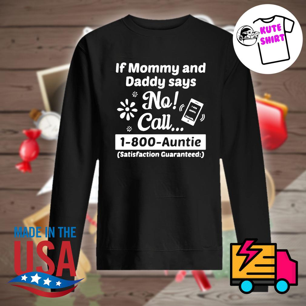 If mommy and daddy says no call 1-800-auntie satisfaction guaranteed s Sweater