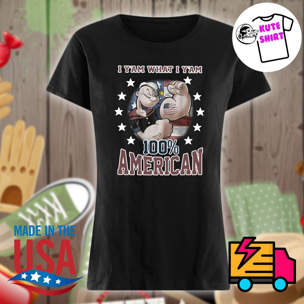 Popeye tattoos I Y'am what I Y'am 100% American s Ladies t-shirt