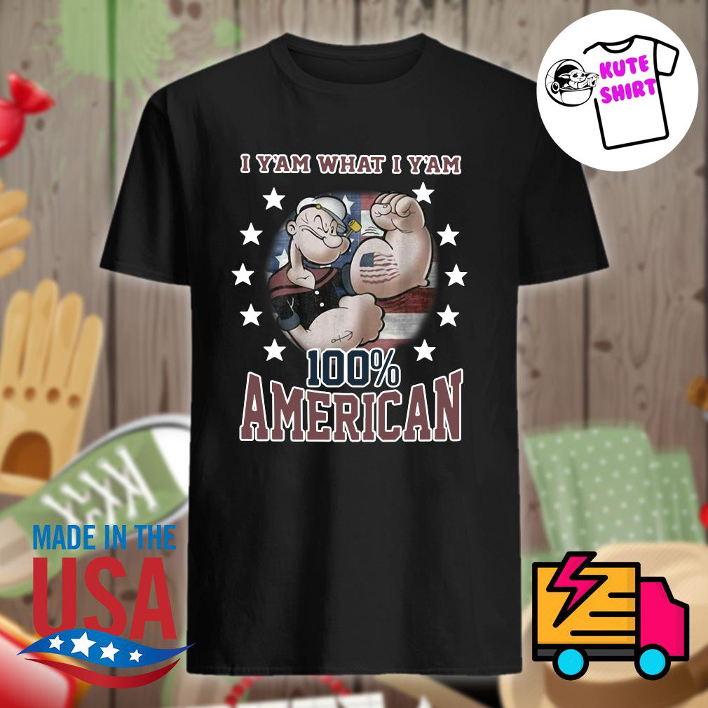 Popeye tattoos I Y'am what I Y'am 100% American shirt