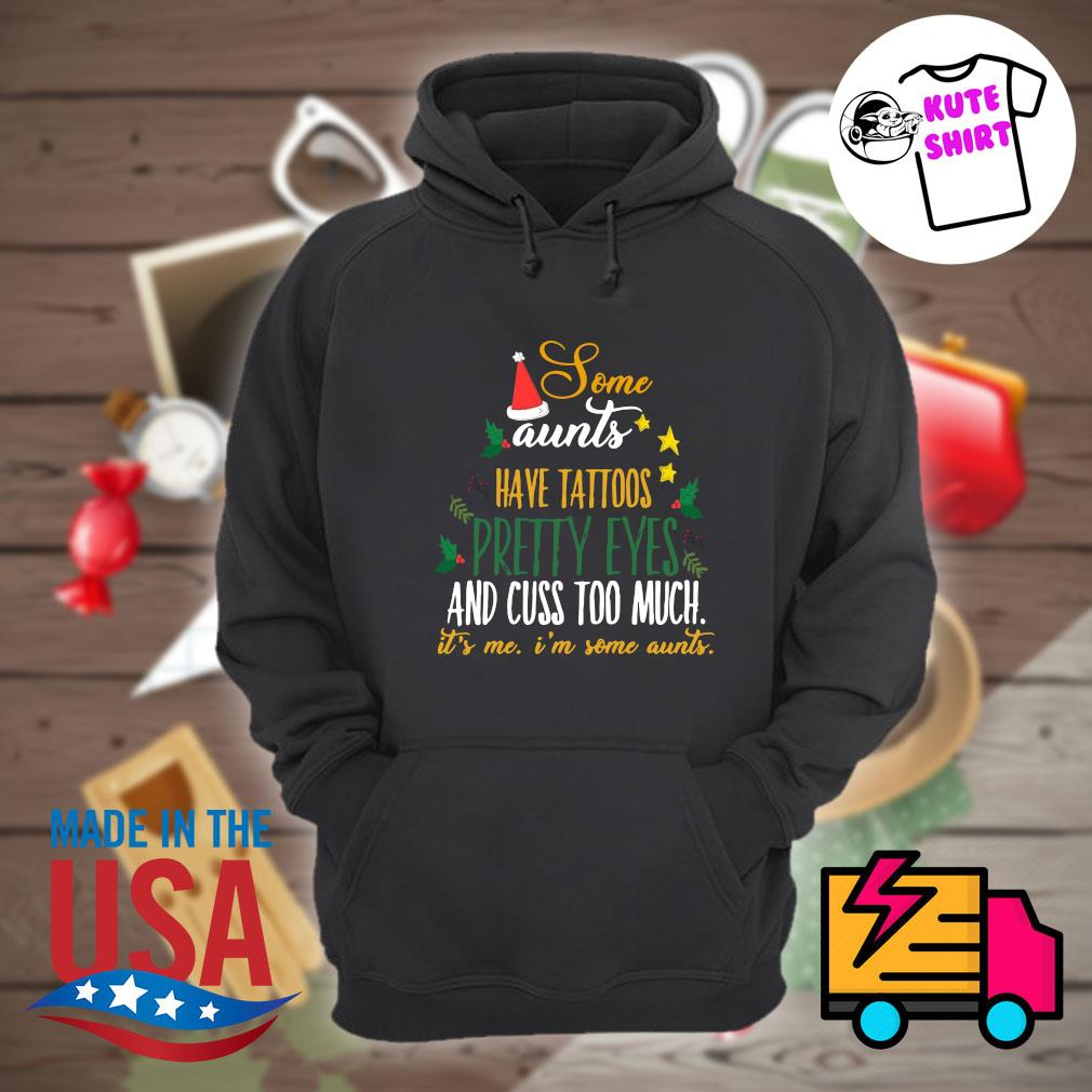 Some aunts have tattoos pretty eyes and cuss too much it's me I'm some aunts Christmas s Hoodie