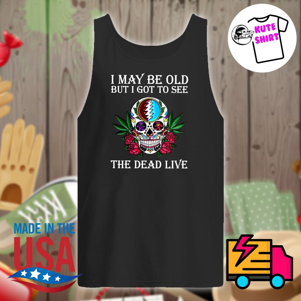 Skull Grateful I may be old but I got to see the Dead live s Tank-top