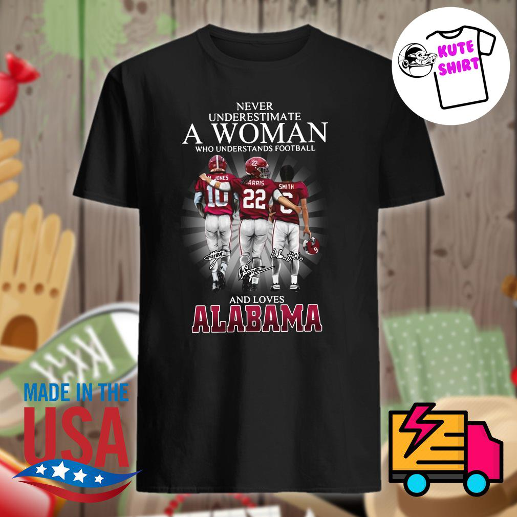 Never underestimate a woman who understands football and loves Alabama Jones Harris Smith signatures shirt