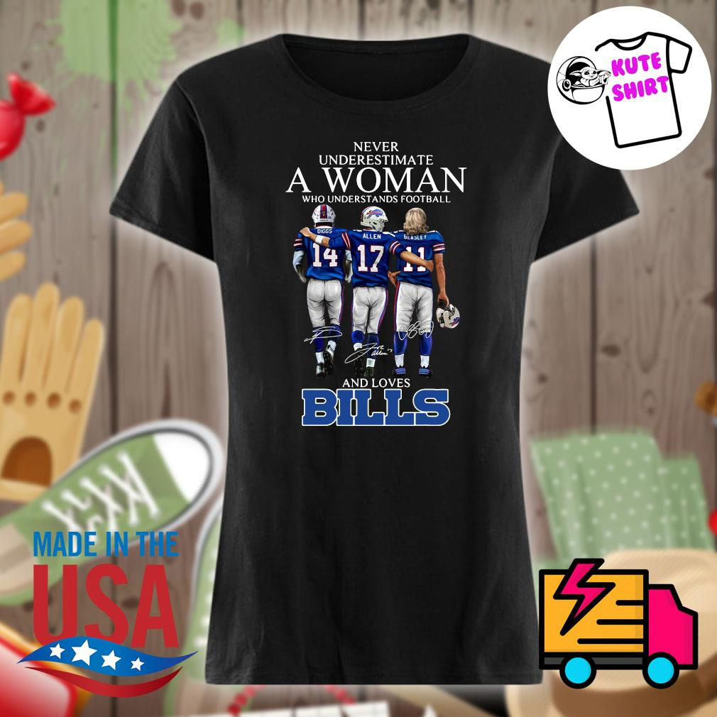 Never underestimate a woman who understands football and loves Bills s Ladies t-shirt
