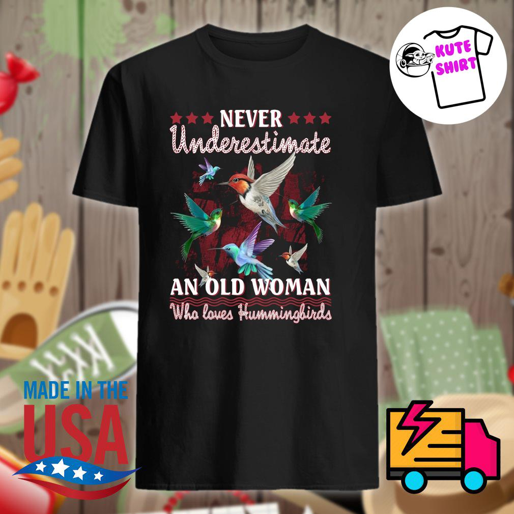 Never underestimate an old woman who loves Hummingbirds shirt