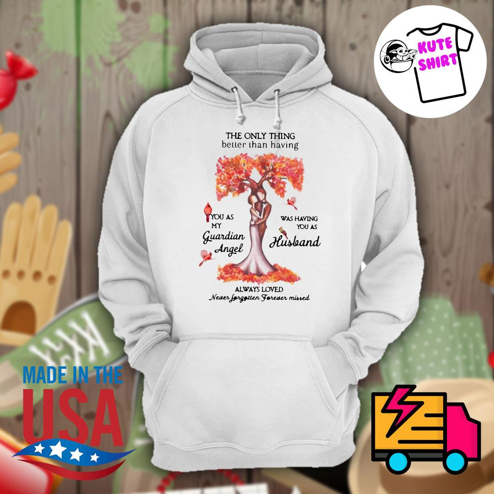 The only thing better than having you as my guardian angel was having you as husband always loved s Hoodie